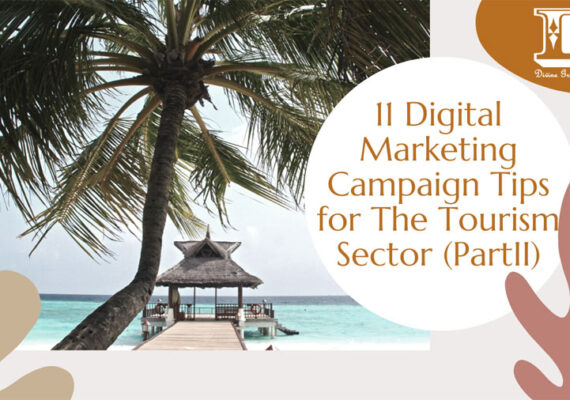 11 Digital Marketing Campaign Tips for The Tourism Sector. By:Divine Graphic Designs